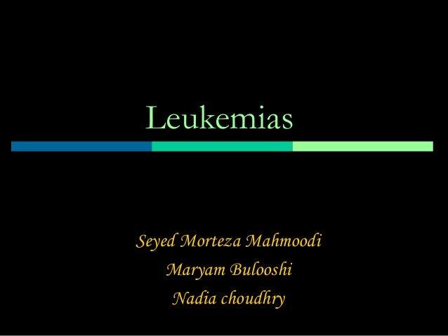 Leukemias Seyed Morteza Mahmoodi Maryam Bulooshi Nadia choudhry