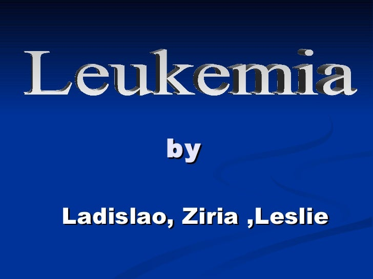 by Ladislao, Ziria ,Leslie   Leukemia