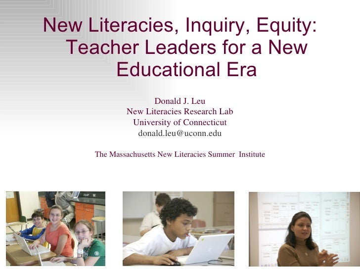<ul><li>New Literacies, Inquiry, Equity: Teacher Leaders for a New Educational Era </li></ul>Donald J. Leu New Literacies ...