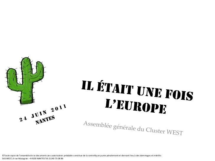 Il était une foisl'EUROPE<br />24 juin 2011<br />Nantes<br />Assemblée générale du Cluster WEST<br />©Toute copie de l'ens...