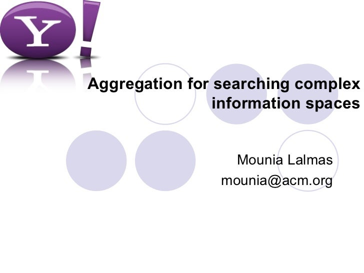 Aggregation for searching complex information spaces Mounia Lalmas [email_address]