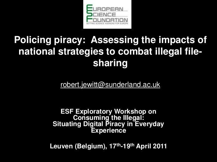 Policing piracy:  Assessing the impacts of national strategies to combat illegal file-sharingrobert.jewitt@sunderland.ac.u...