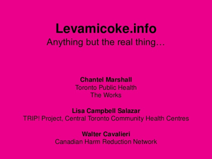 Levamicoke.infoAnything but the real thing…<br />Chantel Marshall <br />Toronto Public Health<br />The Works<br />Lisa Cam...