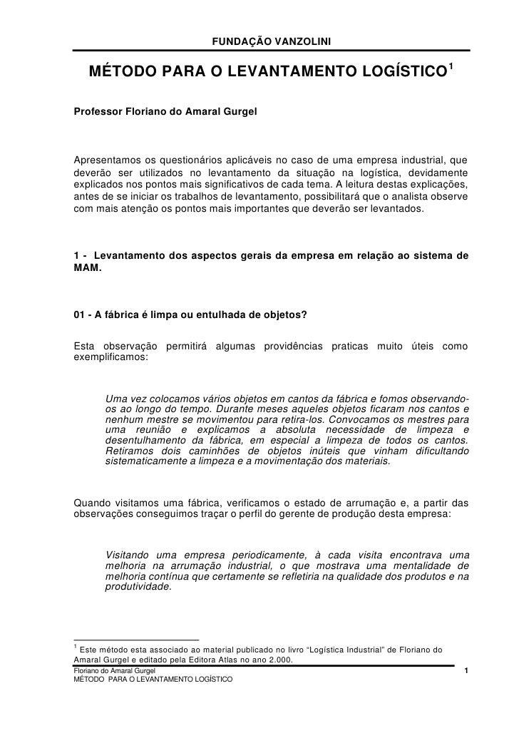 FUNDAÇÃO VANZOLINI       MÉTODO PARA O LEVANTAMENTO LOGÍSTICO 1  Professor Floriano do Amaral Gurgel    Apresentamos os qu...