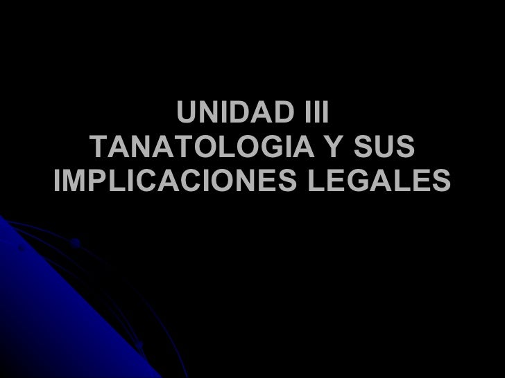 UNIDAD III TANATOLOGIA Y SUS IMPLICACIONES LEGALES