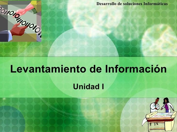 Desarrollo de soluciones InformáticasLevantamiento de Información           Unidad I