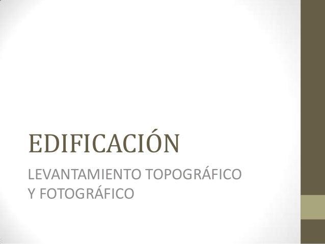 EDIFICACIÓN LEVANTAMIENTO TOPOGRÁFICO Y FOTOGRÁFICO