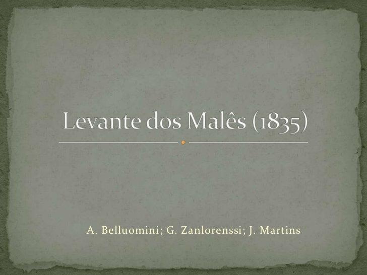 A. Belluomini; G. Zanlorenssi; J. Martins<br />Levante dos Malês (1835)<br />