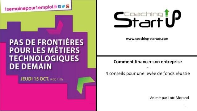 www.coaching-startup.com Comment financer son entreprise - 4 conseils pour une levée de fonds réussie Animé par Loïc Moran...