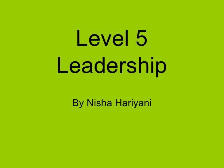 Level 5 Leadership By Nisha Hariyani