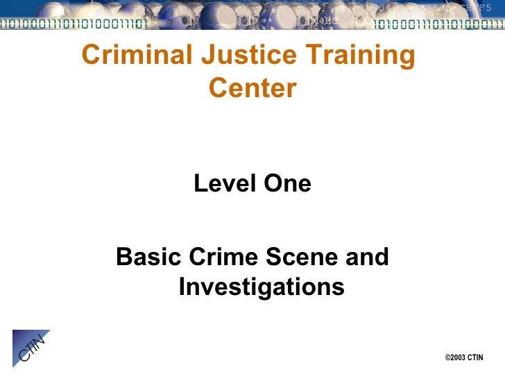 Criminal Justice Training  Center <ul><li>Level One </li></ul><ul><li>Basic Crime Scene and Investigations </li></ul>