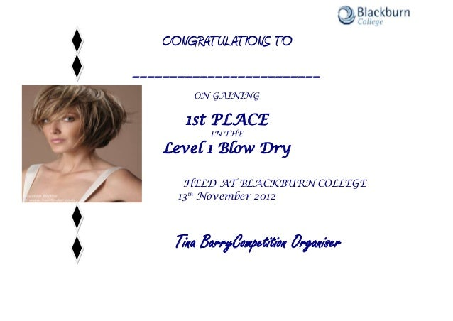 CONGRATULATIONS TO_________________________ON GAINING1st PLACEIN THELevel 1 Blow DryHELD AT BLACKBURN COLLEGE13thNovember ...