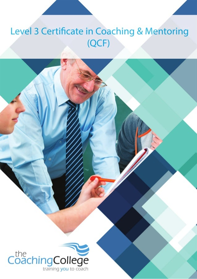 Level 3 Certificate in Coaching & Mentoring (QCF) Course Description There are six mandatory units in this qualification. ...