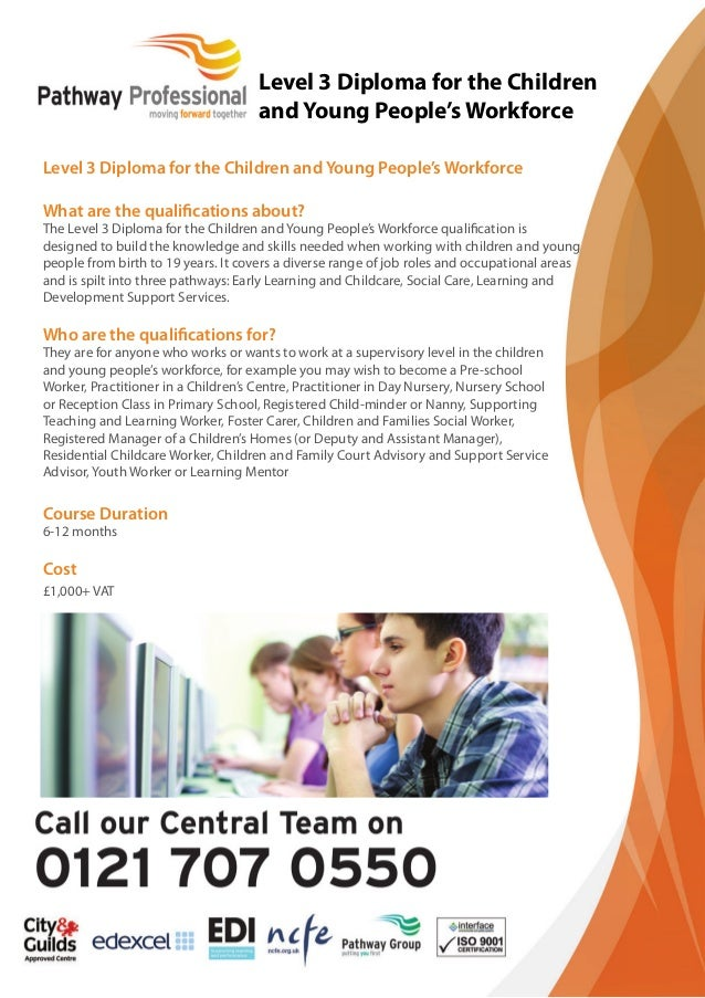 Level 3 Diploma for the Children and Young People's Workforce  What are the qualifi cations about?  The Level 3 Diploma fo...