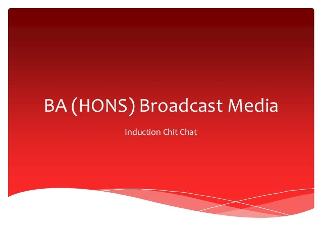 BA (HONS) Broadcast Media Induction Chit Chat
