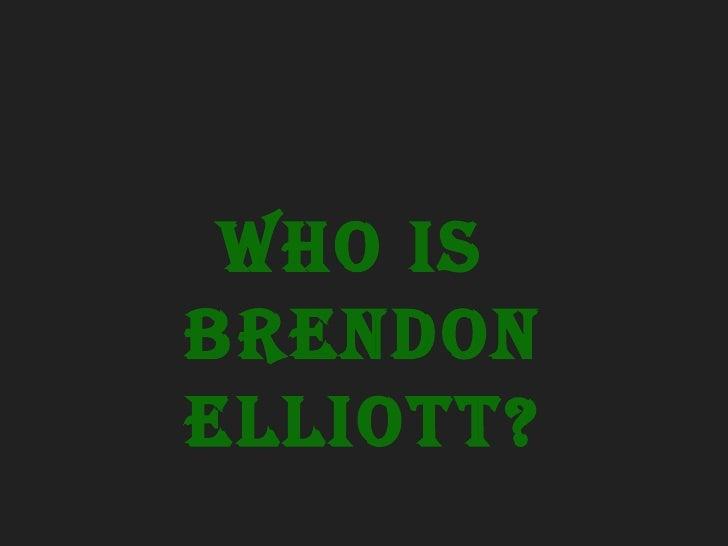 Who Is  Brendon Elliott?