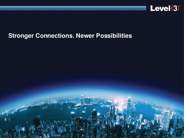 Stronger Connections. Newer Possibilities                 © 2012 Level 3 Communications, LLC. All Rights Reserved.   1