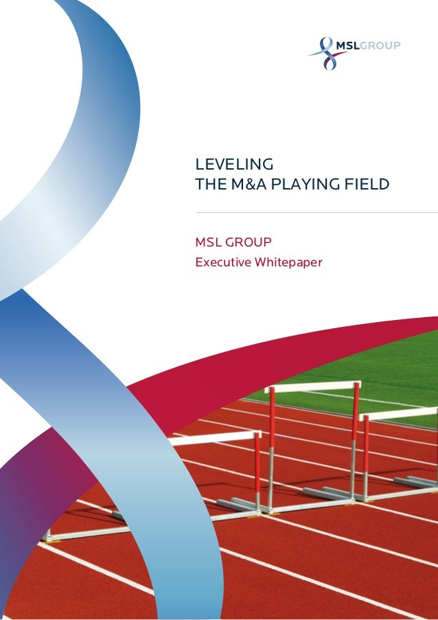 LEVELING THE M&A PLAYING FIELD MSL GROUP Executive Whitepaper