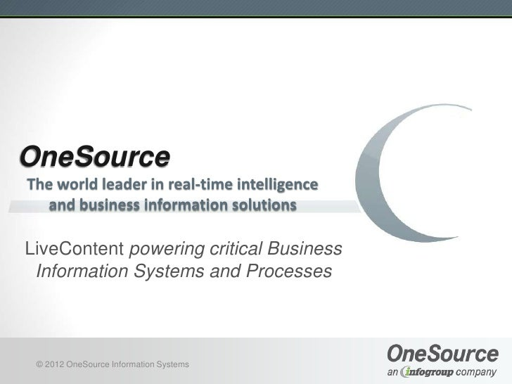 OneSourceThe world leader in real-time intelligence  and business information solutionsLiveContent powering critical Busin...