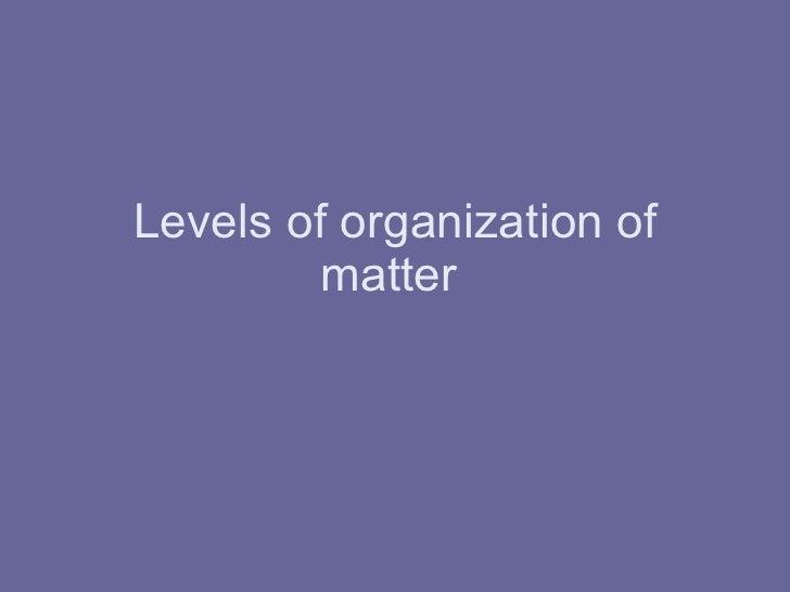 Levels of organization_of_matter