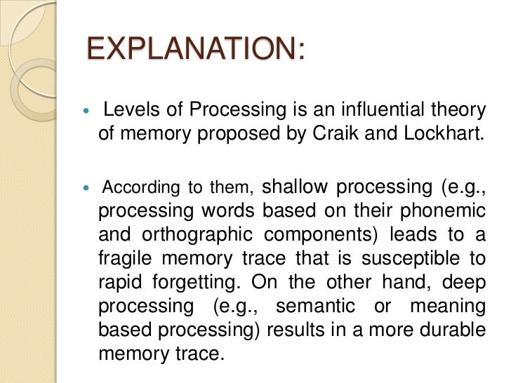 craik and lockhart a theory of the levels of processing and memory Lockhart & craik came up with the levels of processing theory in 1972 which suggests that remembering events depends on how deeply we process them.