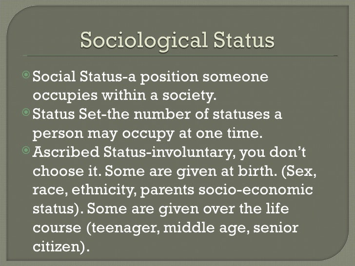 <ul><li>Social Status-a position someone occupies within a society. </li></ul><ul><li>Status Set-the number of statuses a ...