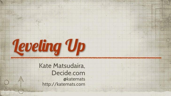 "L!v!""#$% Up   Kate Matsudaira,       Decide.com              @katemats    http://katemats.com"