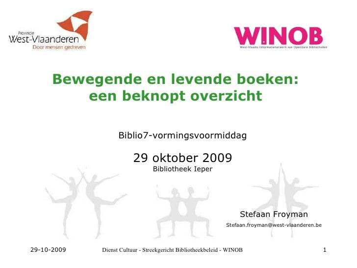 Bewegende en levende boeken: een beknopt overzicht Biblio7-vormingsvoormiddag 29 oktober 2009 Bibliotheek Ieper 29-10-2009...
