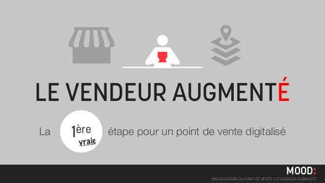 LE VENDEUR AUGMENTÉLa   1 ère        étape pour un point de vente digitalisé       v r a ie                               ...