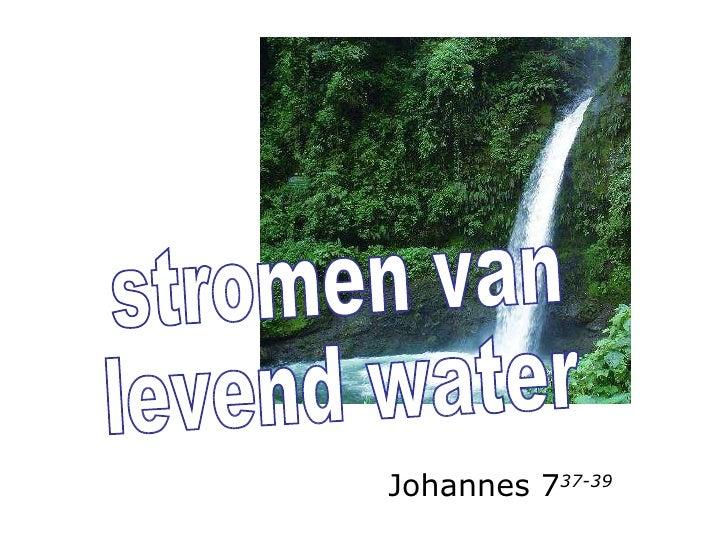 stromen van levend water Johannes 7 37-39
