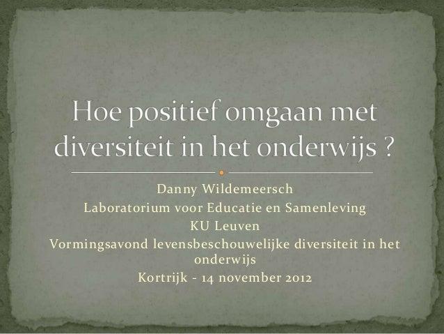 Danny Wildemeersch    Laboratorium voor Educatie en Samenleving                     KU LeuvenVormingsavond levensbeschouwe...
