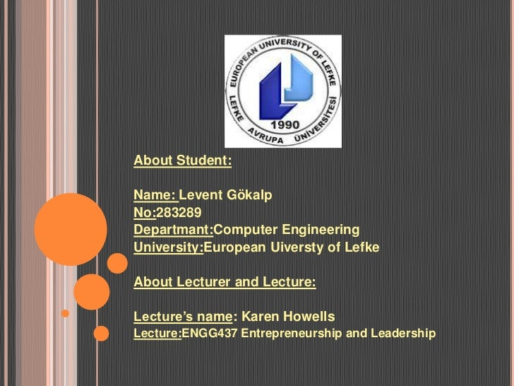 About Student:Name: Levent GökalpNo:283289Departmant:Computer EngineeringUniversity:European Uiversty of LefkeAbout Lectur...