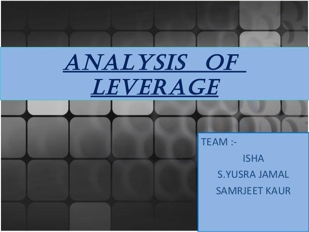 ANALYSIS OF LEVERAGE TEAM :- ISHA S.YUSRA JAMAL SAMRJEET KAUR