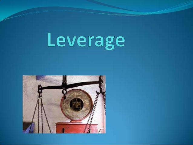 LEVERAGE  General term for any technique to multiply gains and losses.  Is used to explain a firm's ability to use fixed...