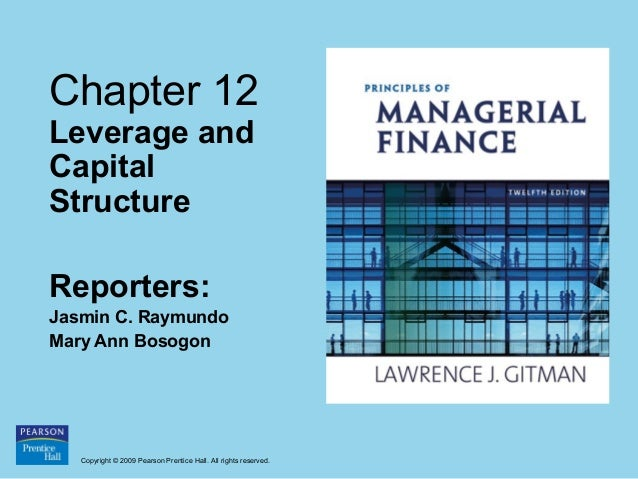 Chapter 12 Leverage and Capital Structure Reporters: Jasmin C. Raymundo Mary Ann Bosogon  Copyright © 2009 Pearson Prentic...