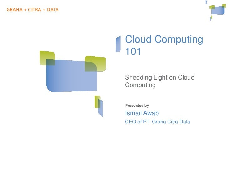 GRAHA + CITRA + DATA                          Cloud Computing                          101                          Sheddi...