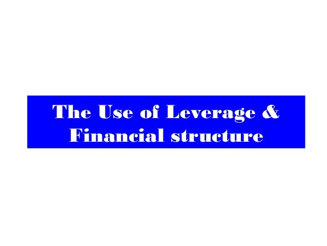 The Use of Leverage & Financial structure