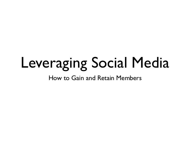 Leveraging Social Media    How to Gain and Retain Members