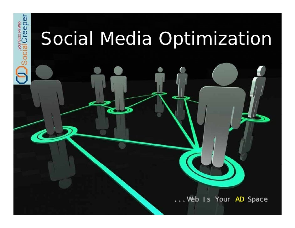 Social Media Optimization                   ...Web Is Your AD Space