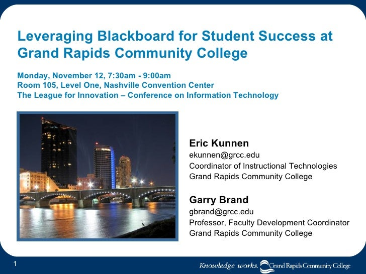 Leveraging Blackboard for Student Success at  Grand Rapids Community College Monday, November 12, 7:30am - 9:00am  Room 10...