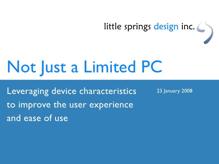 Not Just a Limited PC Leveraging device characteristics   23 January 2008  to improve the user experience and ease of use