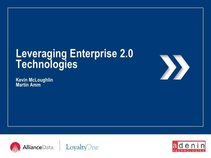 Leveraging Enterprise 2.0  Technologies Kevin McLoughlin Martin Amm