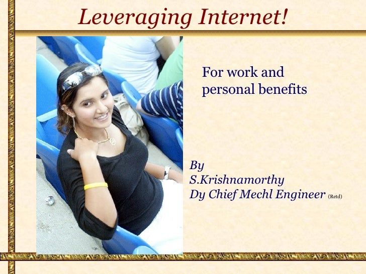 Leveraging Internet! By  S.Krishnamorthy Dy Chief Mechl Engineer   (Retd) For work and personal benefits