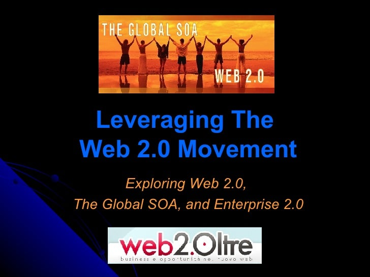 Leveraging The  Web 2.0 Movement Exploring Web 2.0,  The Global SOA, and Enterprise 2.0