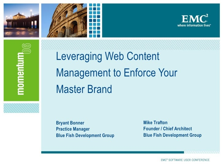 Leveraging Web Content Management to Enforce Your Master Brand Bryant Bonner Practice Manager Blue Fish Development Group ...