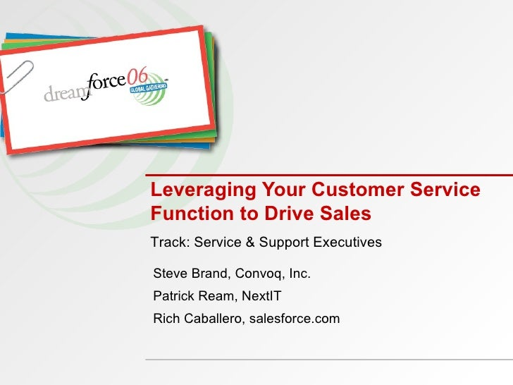Leveraging Your Customer Service Function to Drive Sales Steve Brand, Convoq, Inc. Patrick Ream, NextIT Rich Caballero, sa...