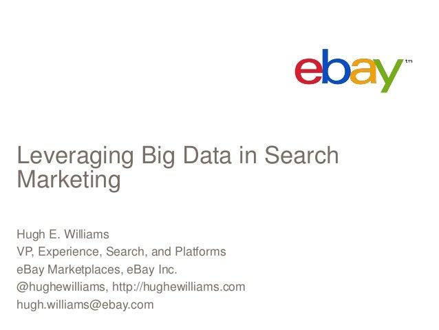 Leveraging Big Data in Search Marketing by Hugh Williams