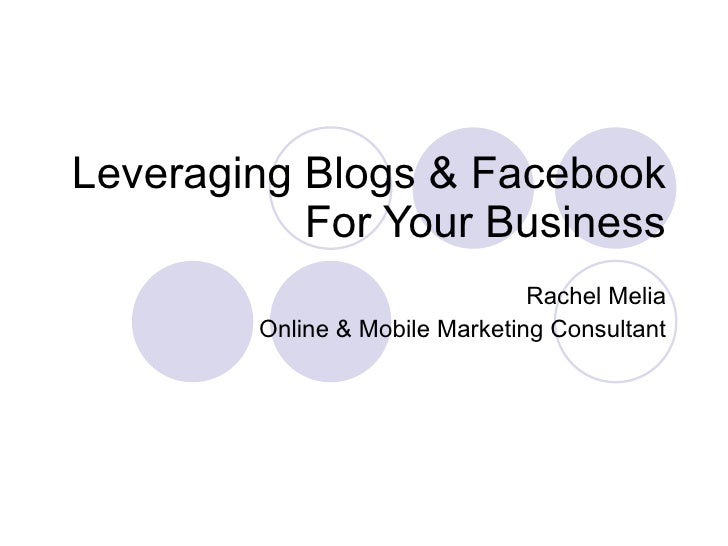 Leveraging Blogs & Facebook For Your Business Rachel Melia Online & Mobile Marketing Consultant