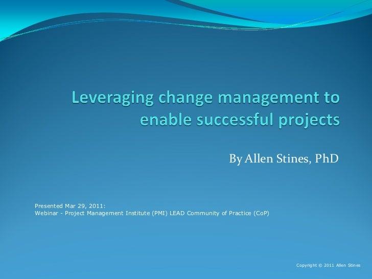 ByAllenStines,PhDPresented Mar 29, 2011:Webinar - Project Management Institute (PMI) LEAD Community of Practice (CoP)  ...