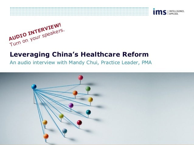 1 Leveraging China's Healthcare Reform An audio interview with Mandy Chui, Practice Leader, PMA AUDIO INTERVIEW! Turn on y...